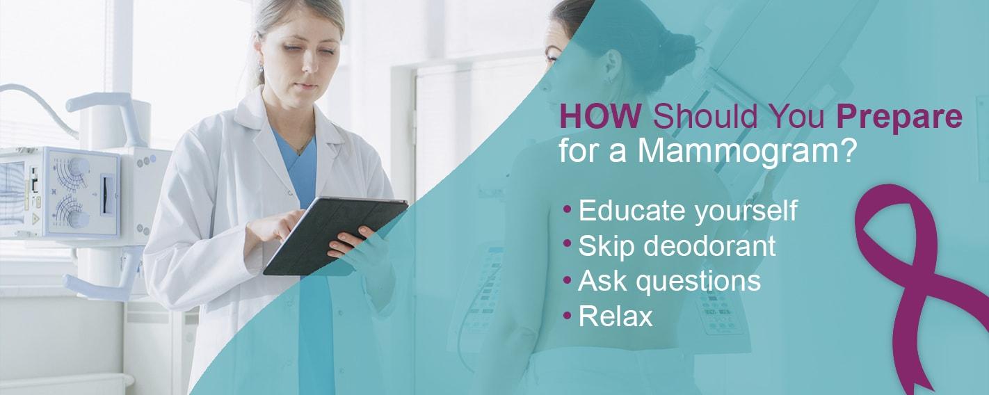 How should you prepare for a mammogram