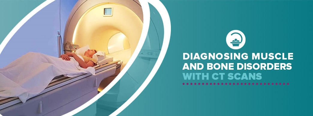 Diagnosing Muscle and Bone Disorders With CT Scans