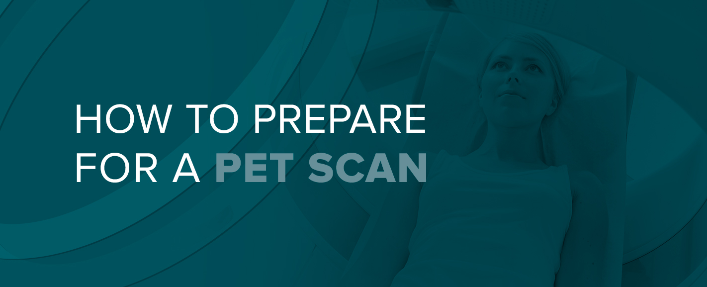 How to Prepare for a PET Scan