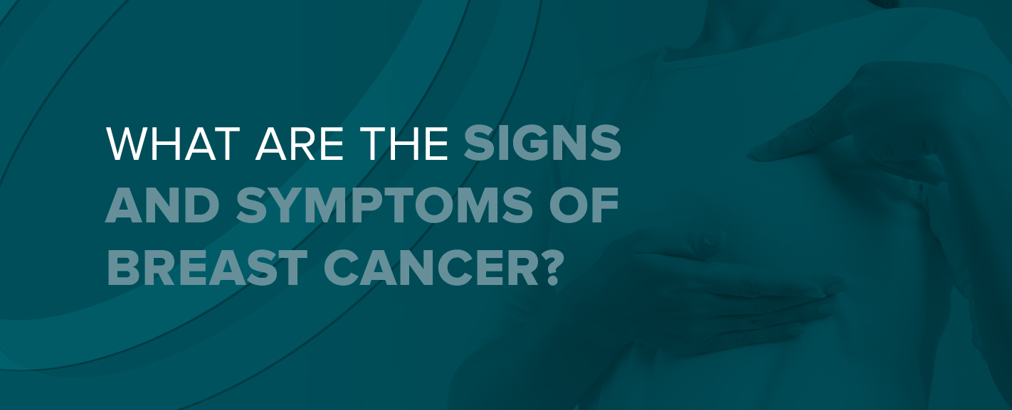 What are the Signs & Symptoms of Breast Cancer