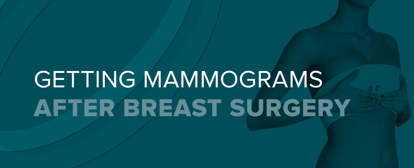 Getting Mammograms After Breast Surgery