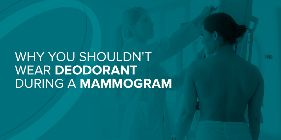 Why You Shouldn't Wear Deodorant During a Mammogram