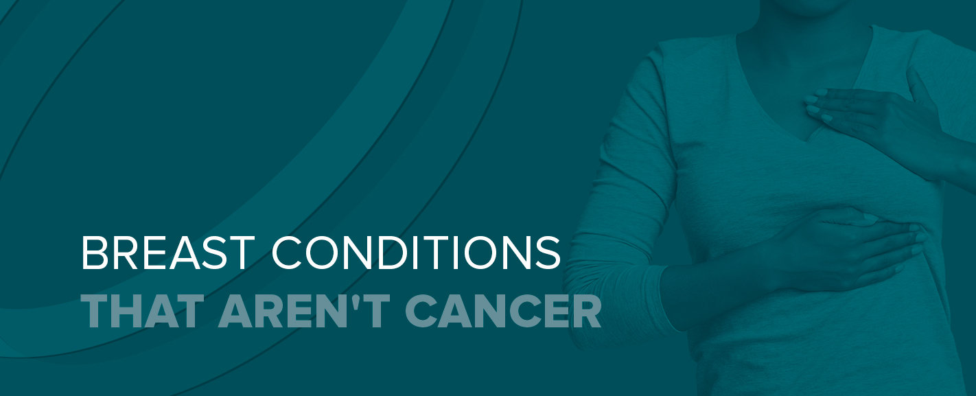 Breast Conditions That Aren't Cancer